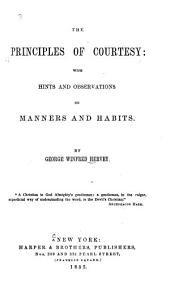The Principles of Courtesy: With Hints and Observations of Manners and Habits