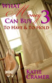 What Money Can Buy 3 - To Have and to Hold (Billionaire Erotic Romance): Similar to 50 Fifty Shades of Grey