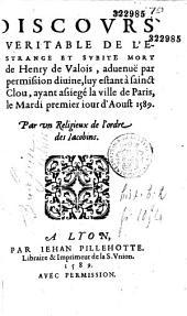 Discours veritable de l'éstrange et subite mort de Henry de Valois, advenue par permission divine le 1er août 1589 (par Edme Bourgoin. Sixain), (Sonnet par A. Perraud)