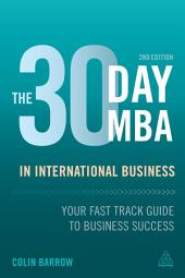The 30 Day MBA in International Business: Your Fast Track Guide to Business Success, Edition 2