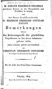 M. Johann Friedrich Fischer's ... und ... Heinrich Eberhard Gottlob Paulus Bemerkungen über das Bedeutungsvolle der griechischen Präpositionen in den davon zusammengesezten verbis, neben einander gestellt und beurtheilt