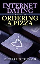 Internet Dating is Not Like Ordering a Pizza