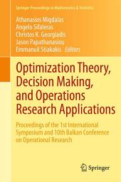 Optimization Theory, Decision Making, and Operations Research Applications: Proceedings of the 1st International Symposium and 10th Balkan Conference on Operational Research