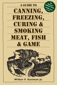 A Guide to Canning  Freezing  Curing   Smoking Meat  Fish   Game Book