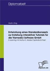 Entwicklung eines Standardkonzepts zur Erstellung interaktiver Tutorials fr die Viamedici Software GmbH: E-Learning mit Author-it, Adobe Captivate & Flash