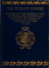 The Web of Empire: A Diary of the Imperial Tour of Their Royal Highnesses the Duke & Duchess of Cornwall & York in 1901