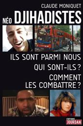 Néo-djihadistes: Ils sont parmi nous, qui sont-ils ? Comment les combattre ?