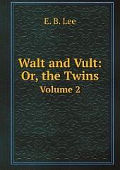 Walt and Vult: Or, The Twins, Volume 1