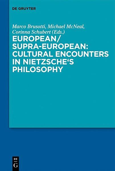 European/Supra-European: Cultural Encounters in Nietzsche's Philosophy Pdf Book