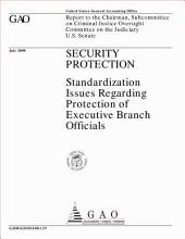 Security protection : standardization issues regarding protection of executive branch officials : report to the Chairman, Subcommittee on Criminal Justice Oversight, Committee on the Judiciary, U.S. Senate.