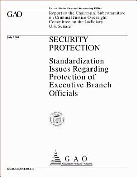 Security protection   standardization issues regarding protection of executive branch officials   report to the Chairman  Subcommittee on Criminal Justice Oversight  Committee on the Judiciary  U S  Senate  PDF