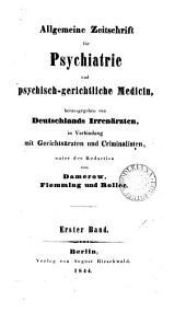 Allgemeine Zeitschrift für Psychiatrie und psychisch-gerichtliche Medizin: Band 1