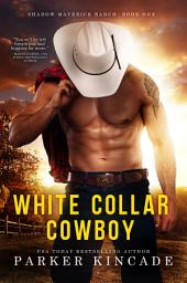 White Collar Cowboy: A Shadow Maverick Ranch Novella, Book 1
