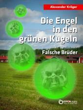 Die Engel in den grünen Kugeln - Falsche Brüder: Science Fiction-Roman