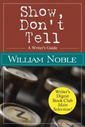 Show Don't Tell: A Writer's Guide