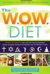 The W.O.W. Diet: Words of Wisdom and Dietary Enlightenment from Leading World Religions and Scientific Study