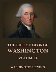 The Life Of George Washington  Vol  4 PDF