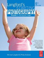 Langford's Starting Photography: The guide to creating great images, Edition 6