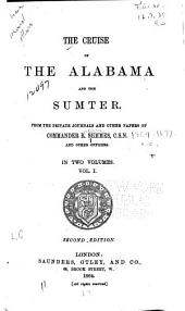 The Cruise of the Alabama and the Sumter: From the Private Journals and Other Papers of R. Semmes and Other Officers, Volume 1