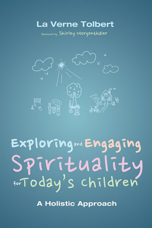 Exploring and Engaging Spirituality for Today s Children PDF