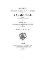 Histoire physique, naturelle, et politique de Madagascar: Baillon-Hist. Nat. des plantes. Tome 1-6 and plates
