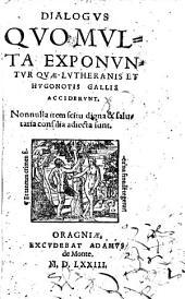 Dialogus Quo Multa Exponuntur, Quae Lutheranis Et Hugonotis Gallis Acciderunt