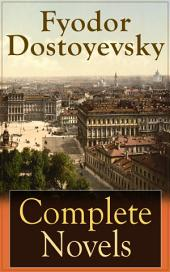 Complete Novels of Fyodor Dostoyevsky: Novels and Novellas by the Great Russian Novelist, Journalist and Philosopher, including Crime and Punishment, The Idiot, The Brothers Karamazov, Demons, The House of the Dead and many more