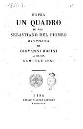 Sopra un quadro di fra Sebastiano del Piombo risposta di Giovanni Rosini al sig. cav. Samuele Iesi