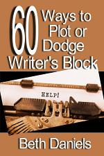 60 WAYS TO PLOT OR DODGE WRITER'S BLOCK