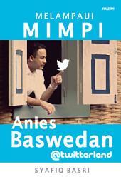 Melampaui Mimpi Bersama Anies Baswedan @Twitterland