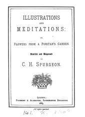 Illustrations and meditations: or, Flowers from a puritan's [T. Manton's] garden, distilled and dispensed by C.H. Spurgeon