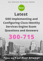 Latest 300-715 SISE Implementing and Configuring Cisco Identity Services Engine Exam Questions & Answers