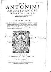 Divi Antonini Archiepiscopi Florentini [...] Chronicorum opus, in tres partes diuisum [...]: in quarum prima res ab ipso mundi exordio, vsque ad S. Syluestrum Pont. Max. id est, ad annum Christi 310. In secvnda à S. Sylvestro vsque ad Innocentium III. id est, ad annum Christi 1313. In tertia ab Innocentio III. vsque ad Pium II. id est, ad annum Christi 1459. toto ferè terrarum orbe gestæ continentur, Volume 2