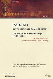 L'Abako et l'indépendance du Congo belge: Dix ans de nationalisme kongo ( 1950-1960)