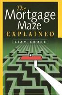 The Mortgage Maze Explained