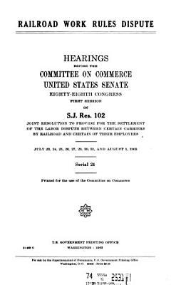 Railroad Work Rules Dispute  Hearings      88 1      July 23 27  29 31  1963