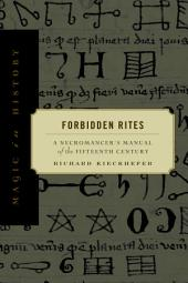 Forbidden Rites: A Necromancer's Manual of the Fifteenth Century