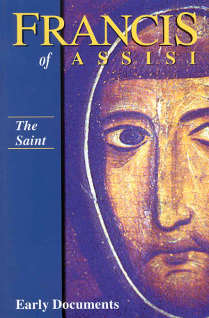 Francis of Assisi   The Saint  Early Documents  vol  1