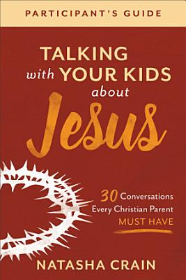 Talking with Your Kids about Jesus Participant s Guide