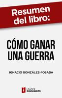 Resumen del libro  C  mo ganar una guerra  de Ignacio Gonz  lez Posada PDF
