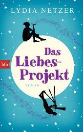 Das Liebes-Projekt: Roman