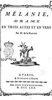 Mélanie, drame en trois actes et en vers. Par M. de la Harpe