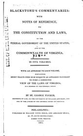 Blackstone's Commentaries: With Notes of Reference, to the Constitution and Laws, of the Federal Government of the United States; and of the Commonwealth of Virginia. In Five Volumes. With an Appendix to Each Volume, Containing Short Tracts Upon Such Subjects as Appeared Necessary to Form a Connected View of the Laws of Virginia, as a Member of the Federal Union, Book 2