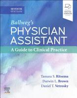 Ballweg s Physician Assistant  A Guide to Clinical Practice   E Book PDF