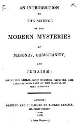 An introduction to the science of the modern mysteries of Masonry, Christianity, and Judaism: compiled ... from Mr. Carlile's second part of the Manual of Free Masonry