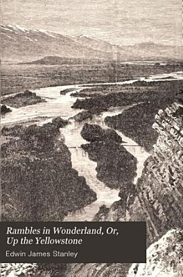 Rambles in Wonderland  Or  Up the Yellowstone PDF
