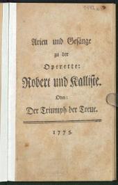 Arien und Gesänge zu der Operette: Robert und Kalliste. Oder: Der Triumph der Treue
