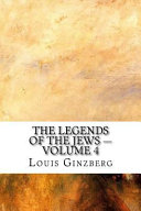 The Legends of the Jews - Volume 4