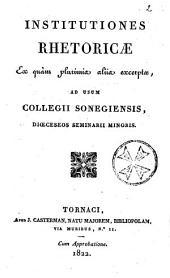 Institutiones rhetoricae ex quam plurimis aliis excerptae, ad usum collegii Sonegiensis, dioeceseos seminarii minoris