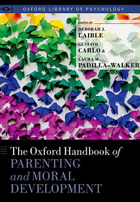 The Oxford Handbook of Parenting and Moral Development PDF